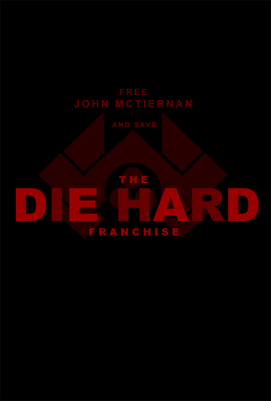 """Die Hard Franchise Poster with text """"Free John McTiernan And Save The Die Hard Franchise"""". Each alternate letter of the title DIE HARD has been made darker so to reveal the word DEAD"""
