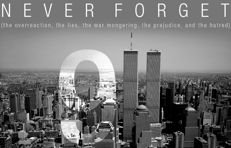 """What Went Wrong With Pop Culture After 9/11? Image shows the text """"Never Forget the overreaction, the lies, the war mongering, the prejudice, and the hatred). By whatwentwrongwith.com"""