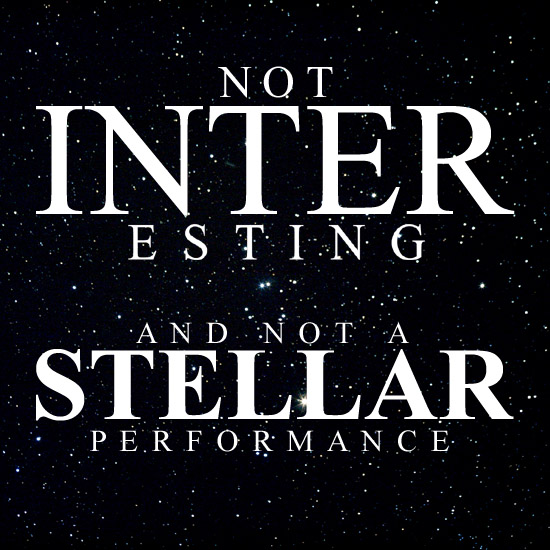 Text: Not Interesting and not a Stellar Performace over a space background