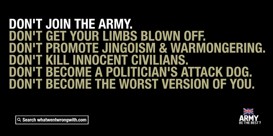 "A parody of the ""Don't Join The Army"" advertising campaign by whatwentwrongwith.com"