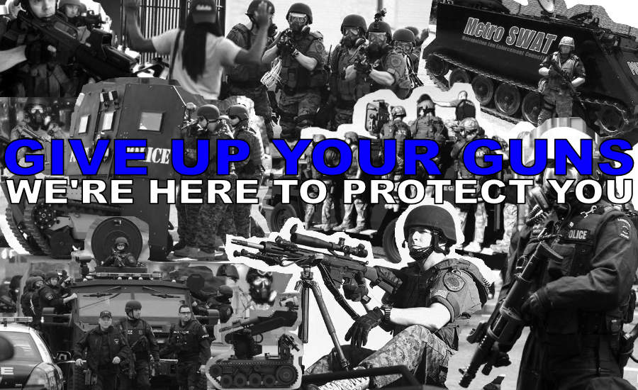 "A collage of militarized police with the text ""Give Up Your Guns, We're Here To Protect You"" by whatwentwrongwith.com"