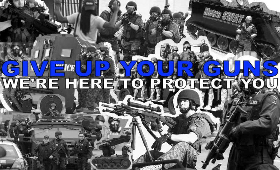 """A collage of militarized police with the text """"Give Up Your Guns, We're Here To Protect You"""" by whatwentwrongwith.com"""