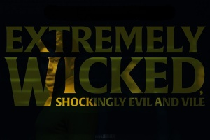 A review of Extremely Wicked, Shockingly Evil And Vile