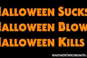 Halloween Sucks, Halloween Blows, Halloween Kills